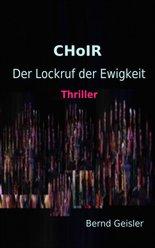 """Neuer Thriller """"CHoIR - Der Lockruf der Ewigkeit"""" veröffentlicht"""